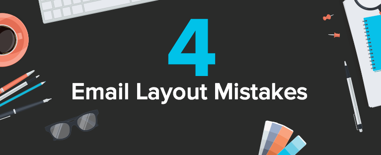 4 Layout Mistakes to Avoid at All Costs When Sending Out Email Campaigns
