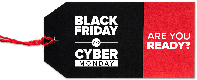 Black Friday & Cyber Monday: Are You Ready?