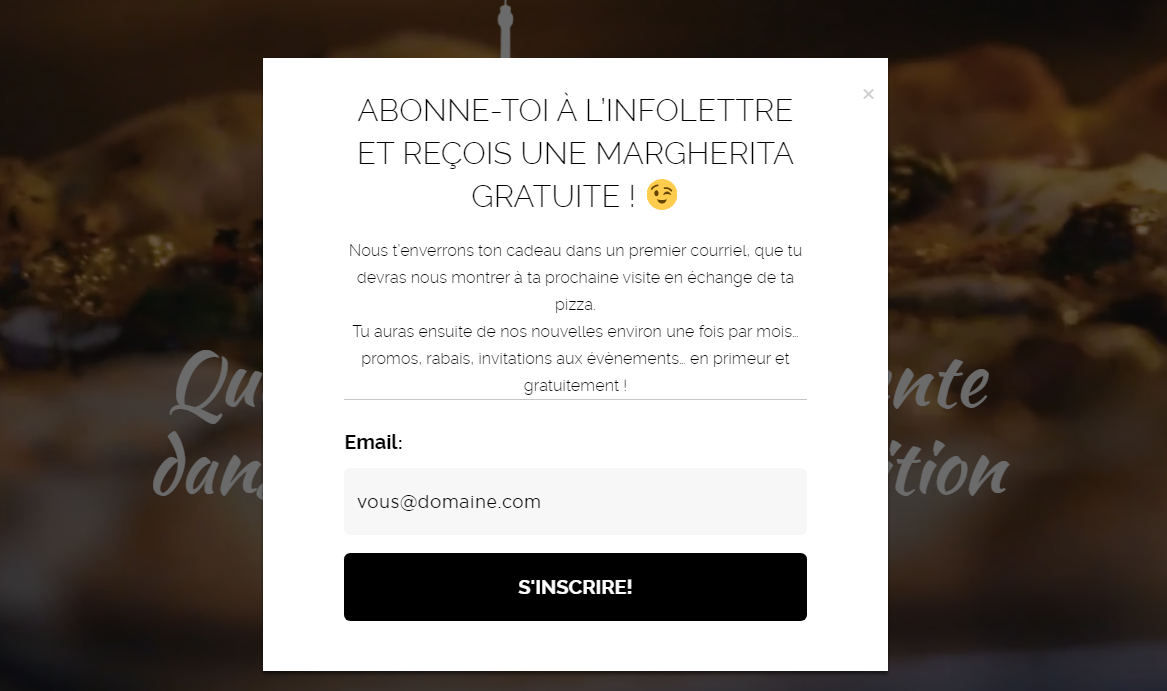 Exemple concret: un restaurant qui est créatif! - Infolettre : Abonne-toi à l'infolettre et reçois une margherita gratuite.